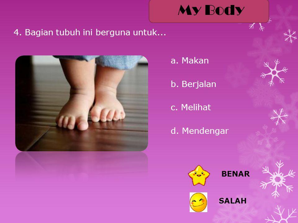 My Body 4. Bagian tubuh ini berguna untuk... a. Makan b. Berjalan