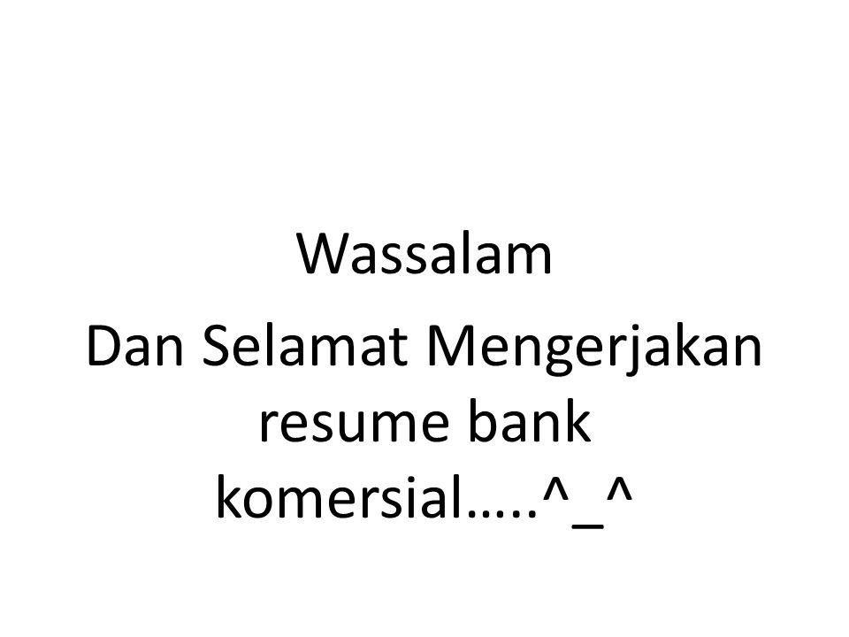 Wassalam Dan Selamat Mengerjakan resume bank komersial…..^_^
