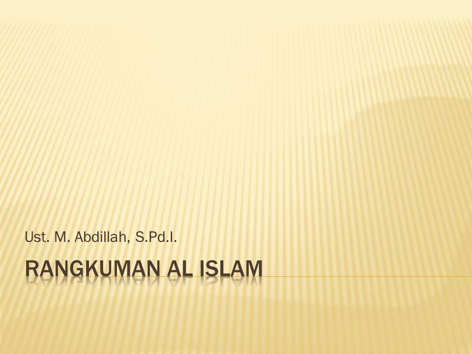 Ust. M. Abdillah, S.Pd.I. RANGKUMAN AL ISLAM