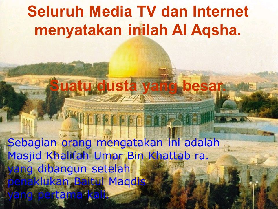 Seluruh Media TV dan Internet menyatakan inilah Al Aqsha.