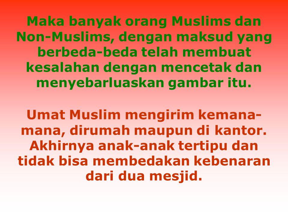Maka banyak orang Muslims dan Non-Muslims, dengan maksud yang berbeda-beda telah membuat kesalahan dengan mencetak dan menyebarluaskan gambar itu.