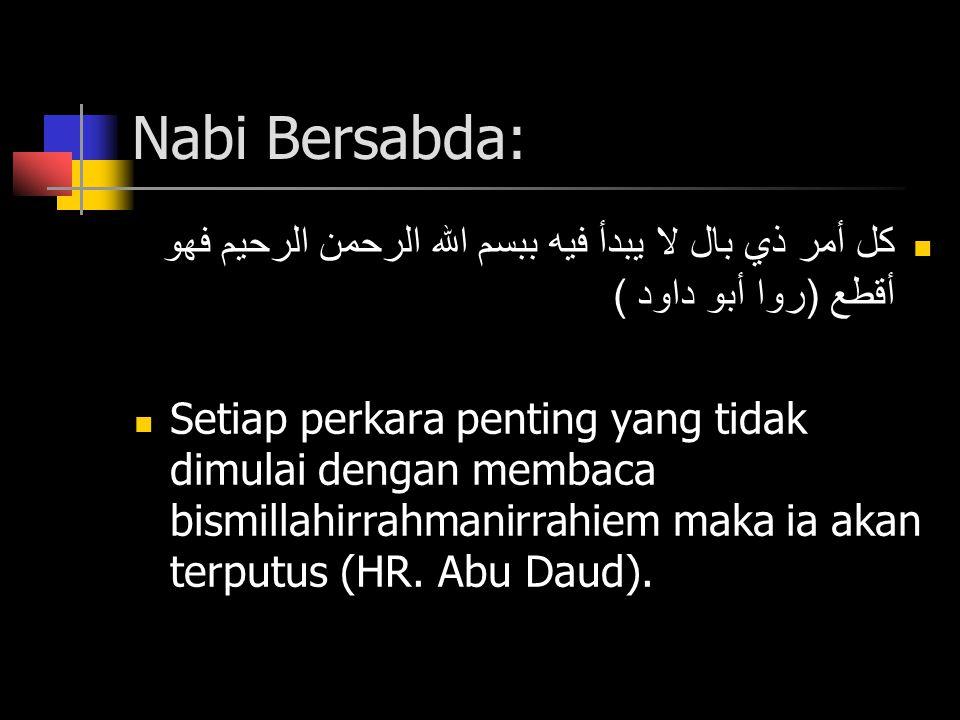 Nabi Bersabda: كل أمر ذي بال لا يبدأ فيه ببسم الله الرحمن الرحيم فهو أقطع (روا أبو داود )