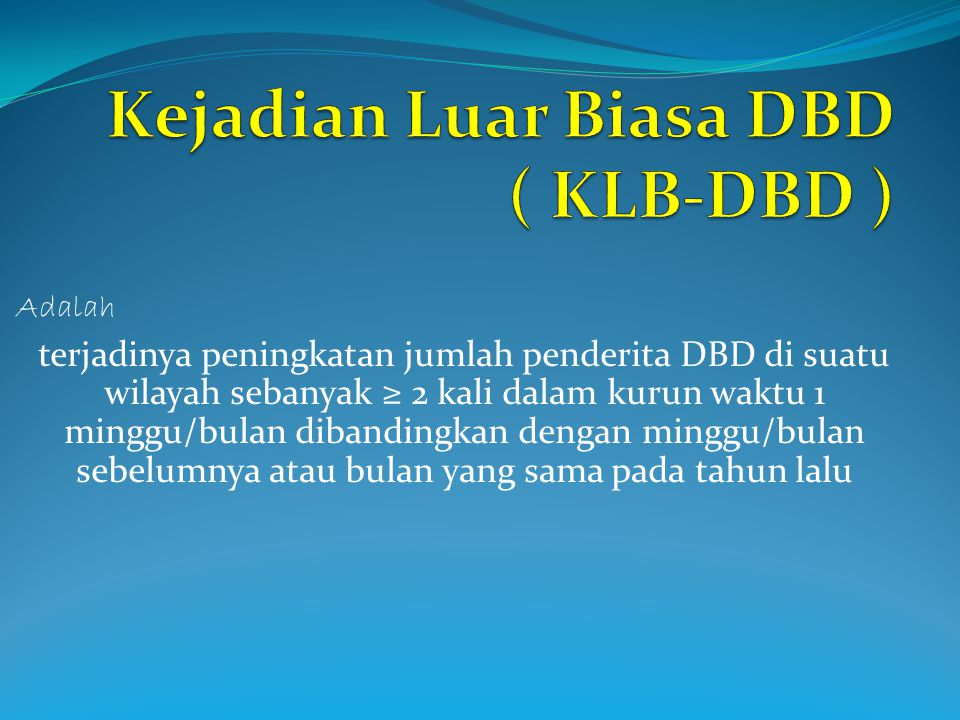 Kejadian Luar Biasa DBD ( KLB-DBD )