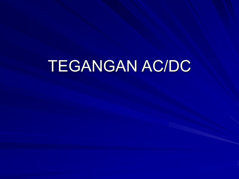 TEGANGAN AC/DC