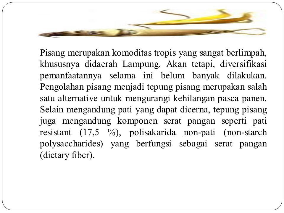 Pisang merupakan komoditas tropis yang sangat berlimpah, khususnya didaerah Lampung.