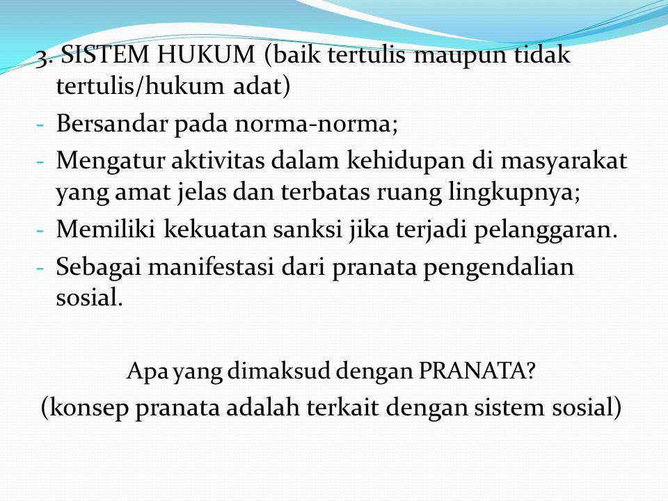 3. SISTEM HUKUM (baik tertulis maupun tidak tertulis/hukum adat)