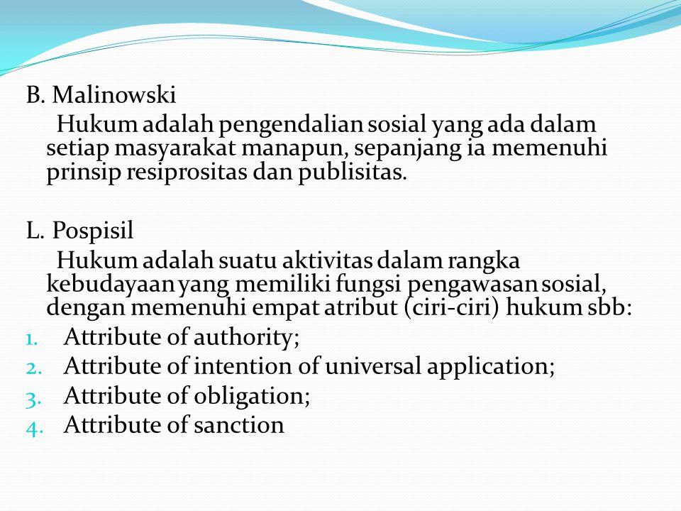 B. Malinowski Hukum adalah pengendalian sosial yang ada dalam setiap masyarakat manapun, sepanjang ia memenuhi prinsip resiprositas dan publisitas.