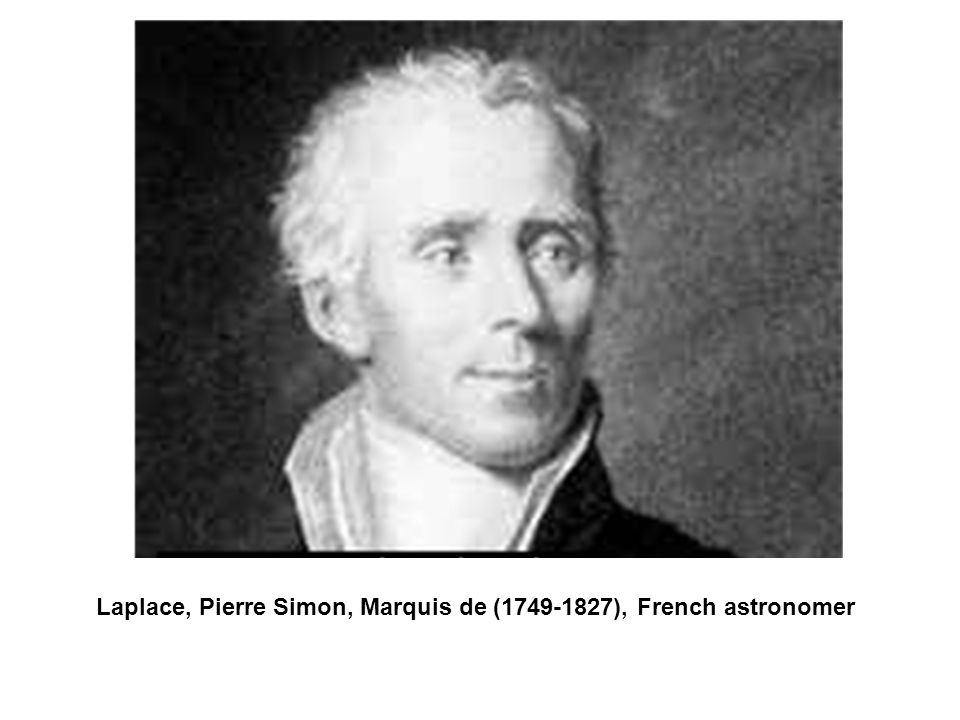 Laplace, Pierre Simon, Marquis de ( ), French astronomer