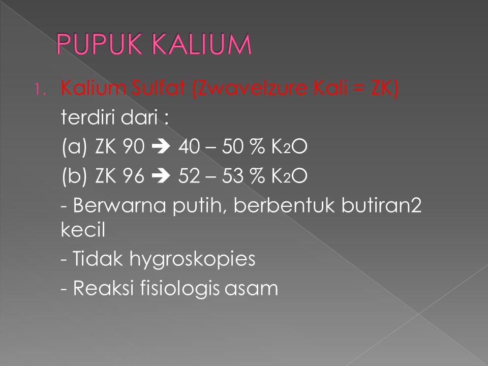 PUPUK KALIUM Kalium Sulfat (Zwavelzure Kali = ZK) terdiri dari :