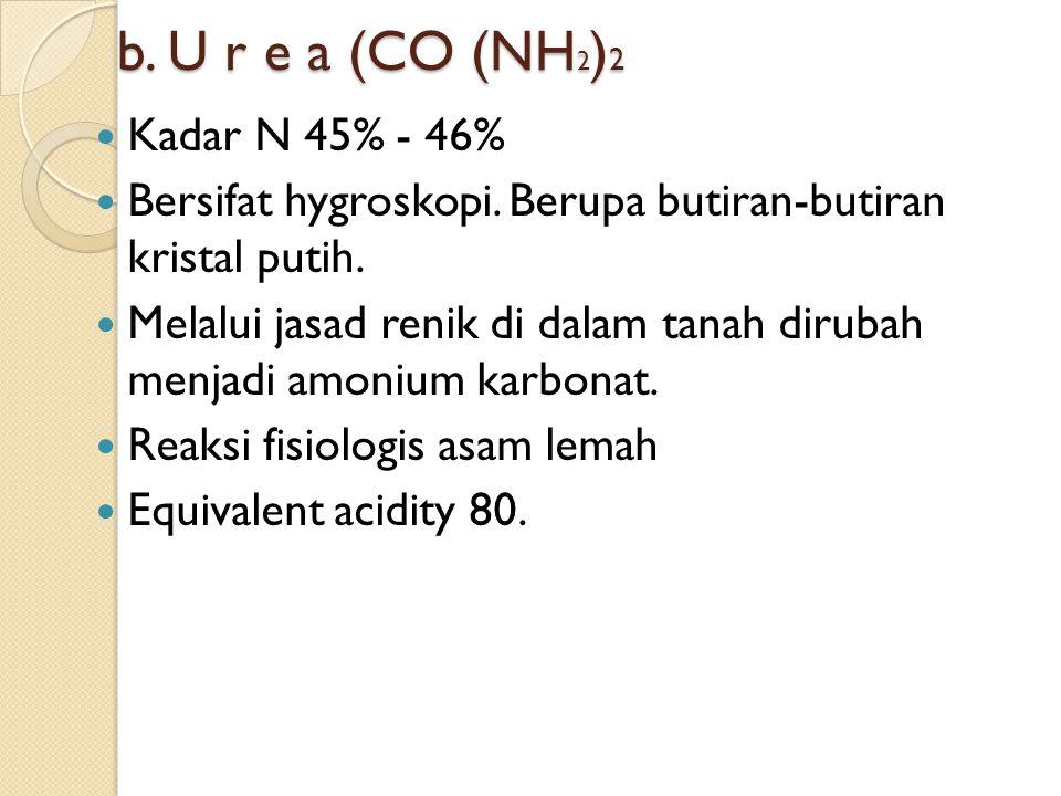 b. U r e a (CO (NH2)2 Kadar N 45% - 46%