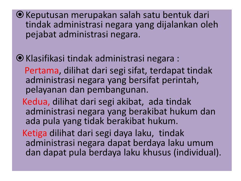 Keputusan merupakan salah satu bentuk dari tindak administrasi negara yang dijalankan oleh pejabat administrasi negara.