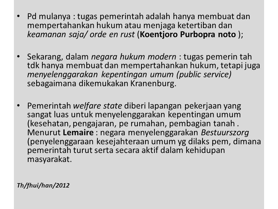 Pd mulanya : tugas pemerintah adalah hanya membuat dan mempertahankan hukum atau menjaga ketertiban dan keamanan saja/ orde en rust (Koentjoro Purbopra noto );