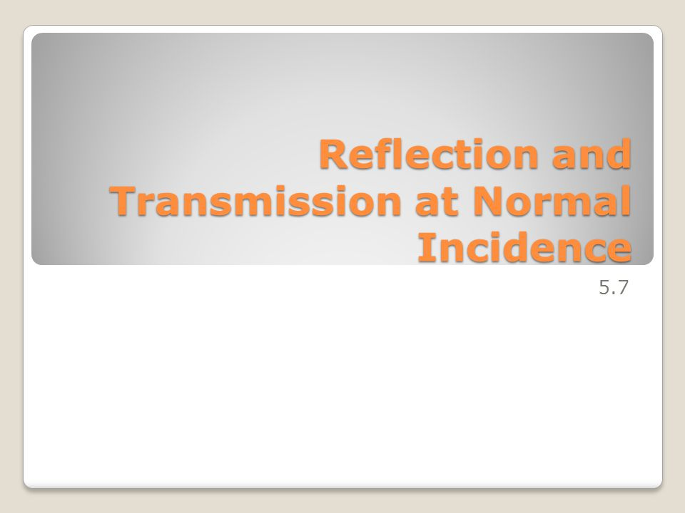 Reflection and Transmission at Normal Incidence