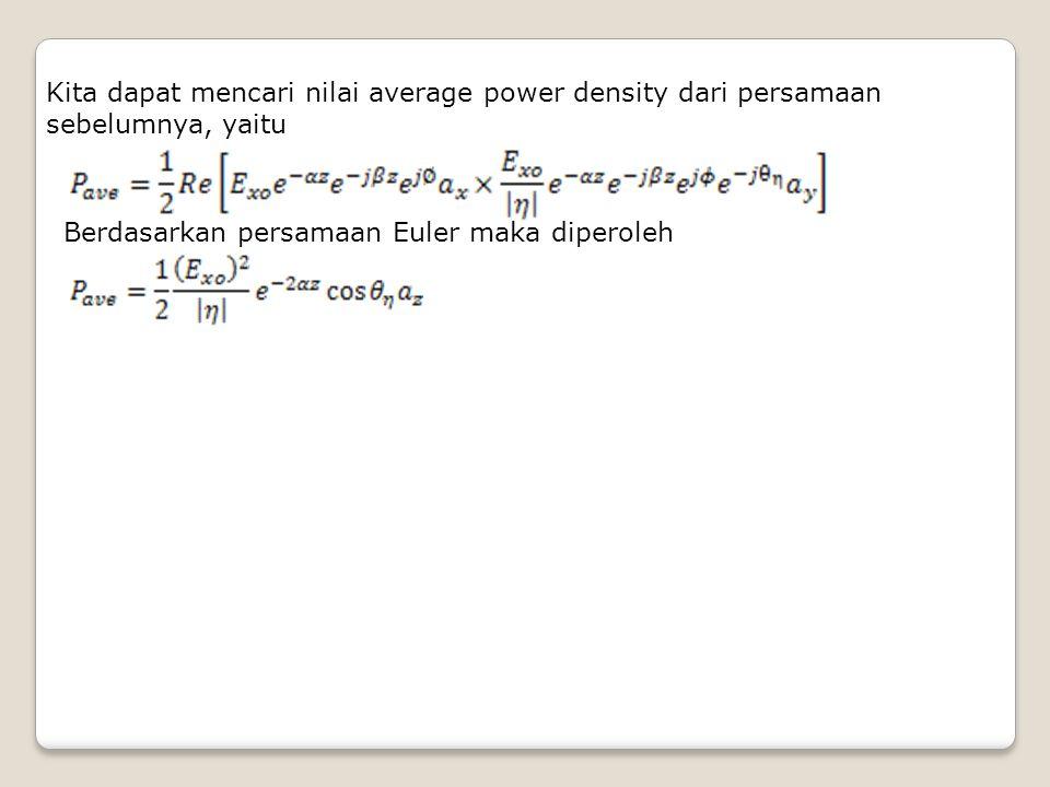 Kita dapat mencari nilai average power density dari persamaan sebelumnya, yaitu