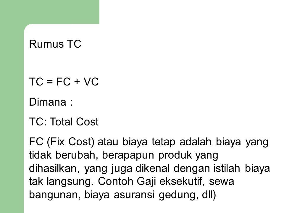Rumus TC TC = FC + VC. Dimana : TC: Total Cost.