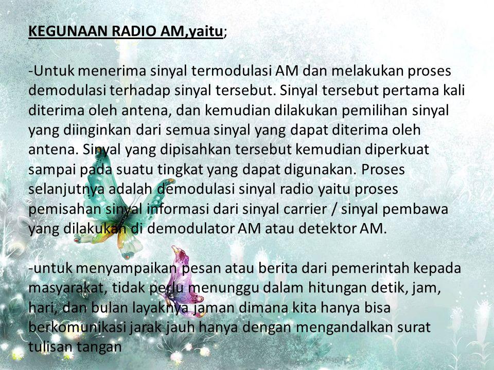 KEGUNAAN RADIO AM,yaitu;