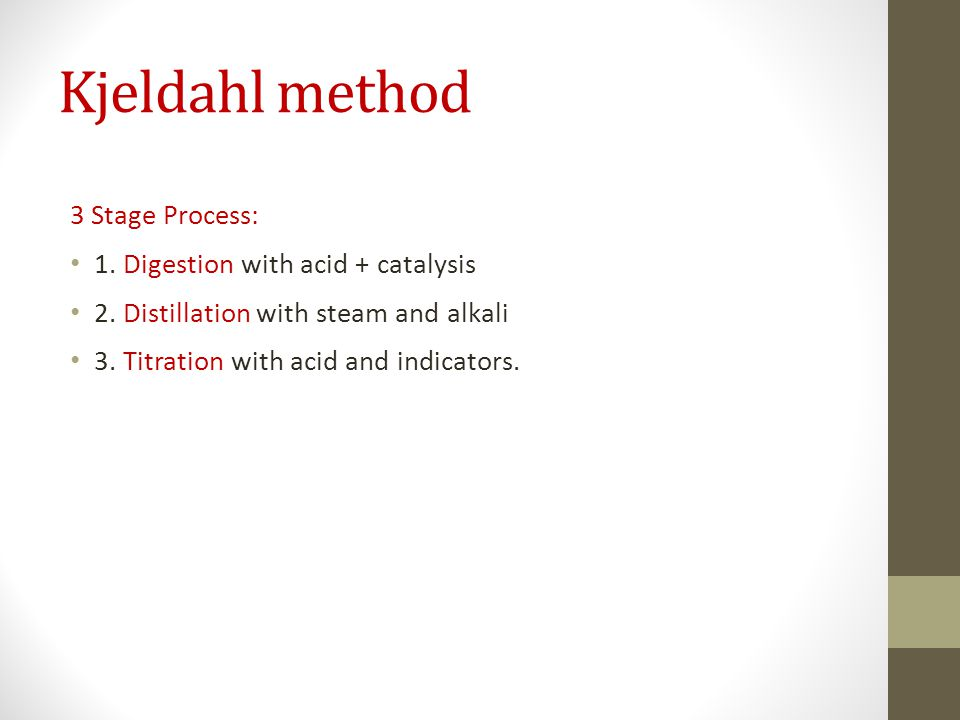 Kjeldahl method 3 Stage Process: 1. Digestion with acid + catalysis