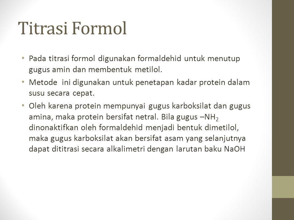 Titrasi Formol Pada titrasi formol digunakan formaldehid untuk menutup gugus amin dan membentuk metilol.