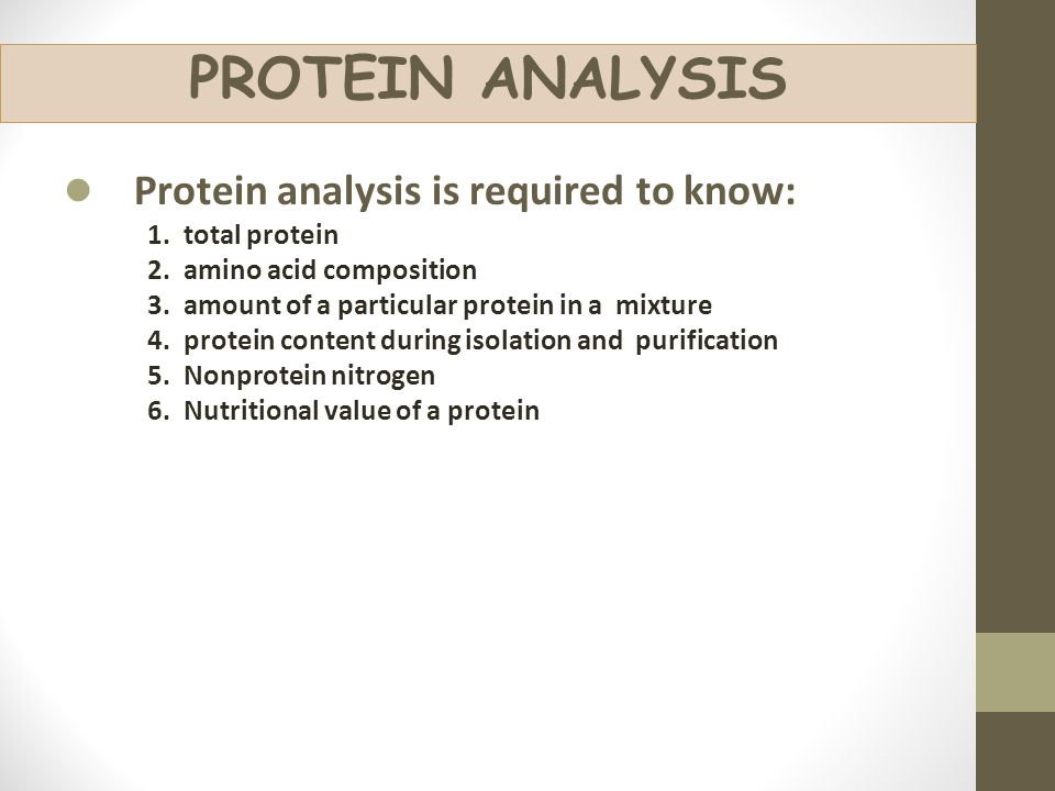 PROTEIN ANALYSIS Protein analysis is required to know: