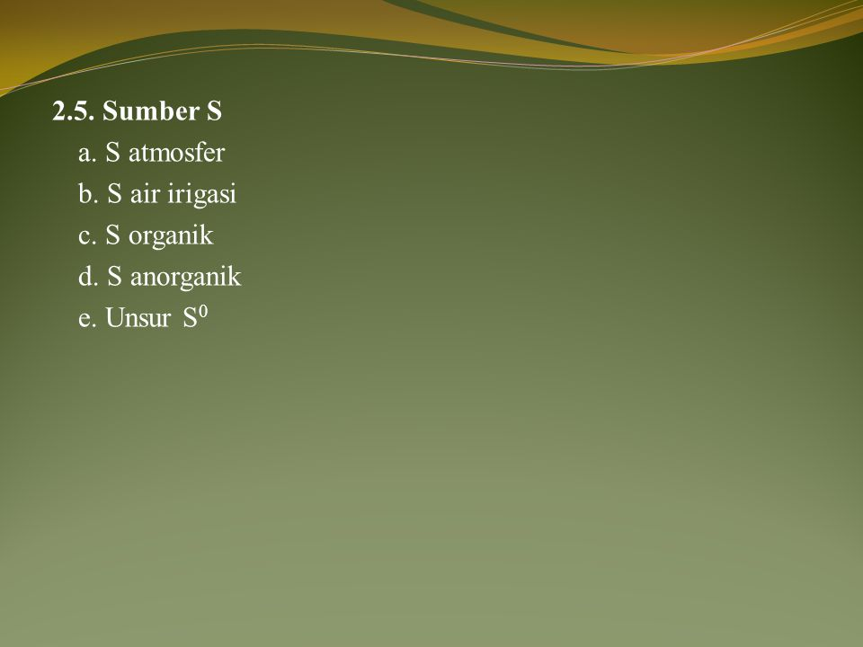 2. 5. Sumber S a. S atmosfer b. S air irigasi c. S organik d