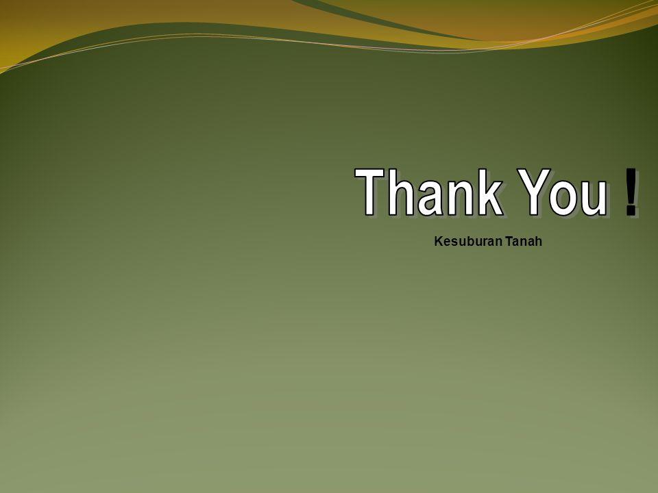 Thank You ! Kesuburan Tanah