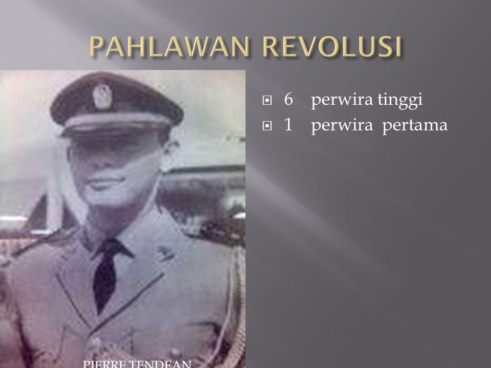 PAHLAWAN REVOLUSI 6 perwira tinggi 1 perwira pertama PIERRE TENDEAN