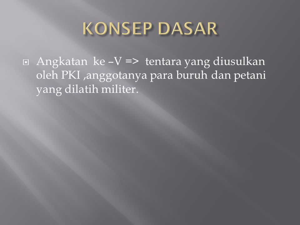 KONSEP DASAR Angkatan ke –V => tentara yang diusulkan oleh PKI ,anggotanya para buruh dan petani yang dilatih militer.