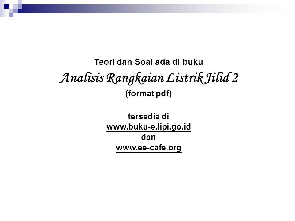 Teori dan Soal ada di buku Analisis Rangkaian Listrik Jilid 2