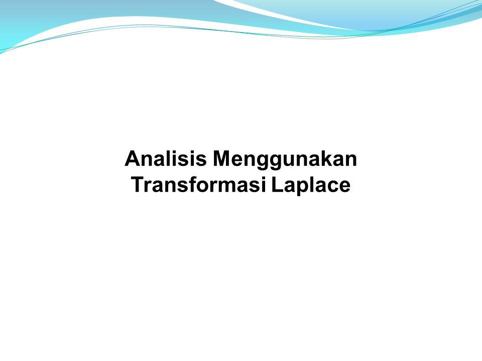 Analisis Menggunakan Transformasi Laplace