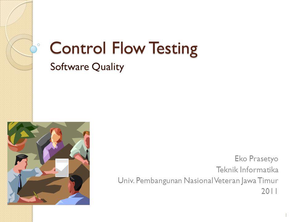 Control Flow Testing Software Quality Eko Prasetyo Teknik Informatika