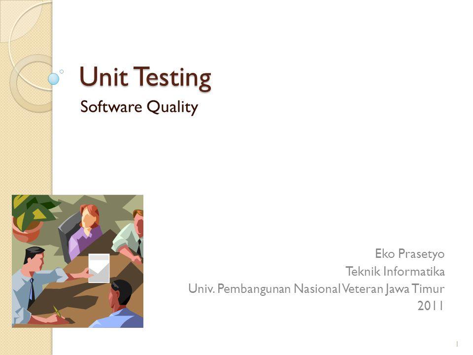 Unit Testing Software Quality Eko Prasetyo Teknik Informatika