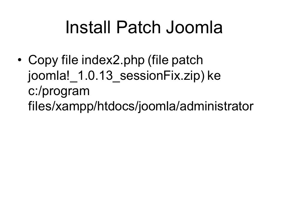 Install Patch Joomla Copy file index2.php (file patch joomla!_1.0.13_sessionFix.zip) ke c:/program files/xampp/htdocs/joomla/administrator.