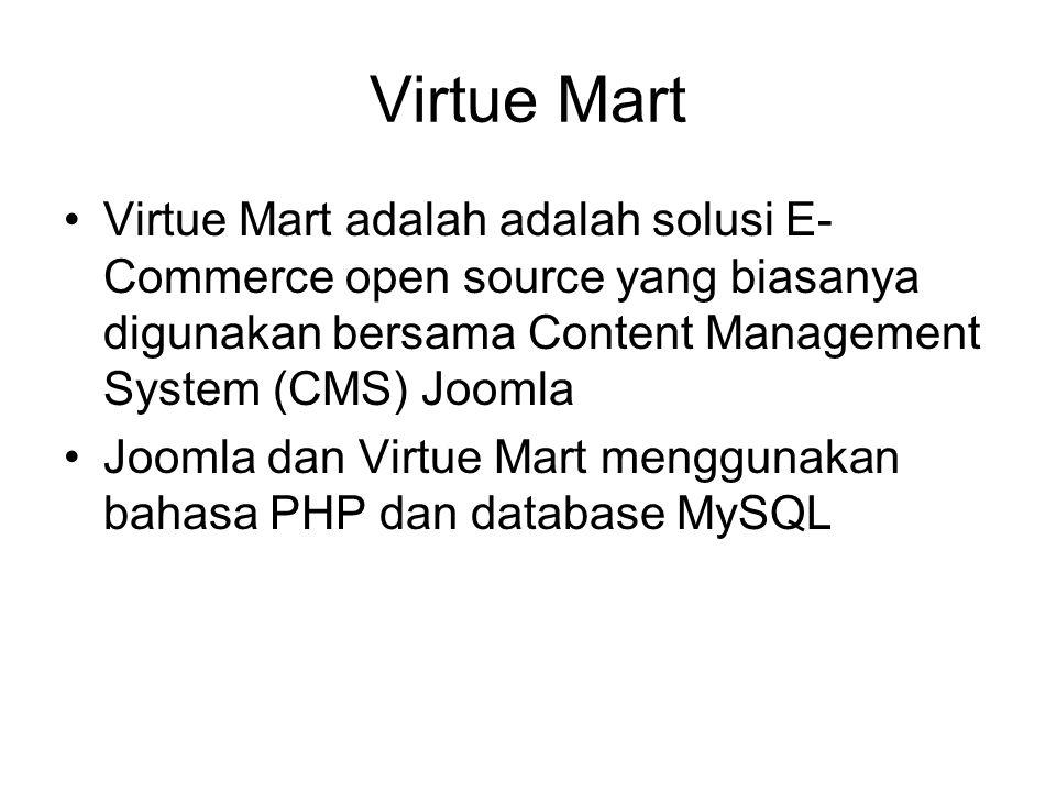 Virtue Mart Virtue Mart adalah adalah solusi E-Commerce open source yang biasanya digunakan bersama Content Management System (CMS) Joomla.