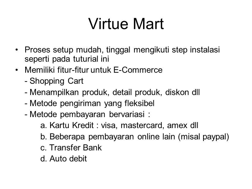Virtue Mart Proses setup mudah, tinggal mengikuti step instalasi seperti pada tuturial ini. Memiliki fitur-fitur untuk E-Commerce.