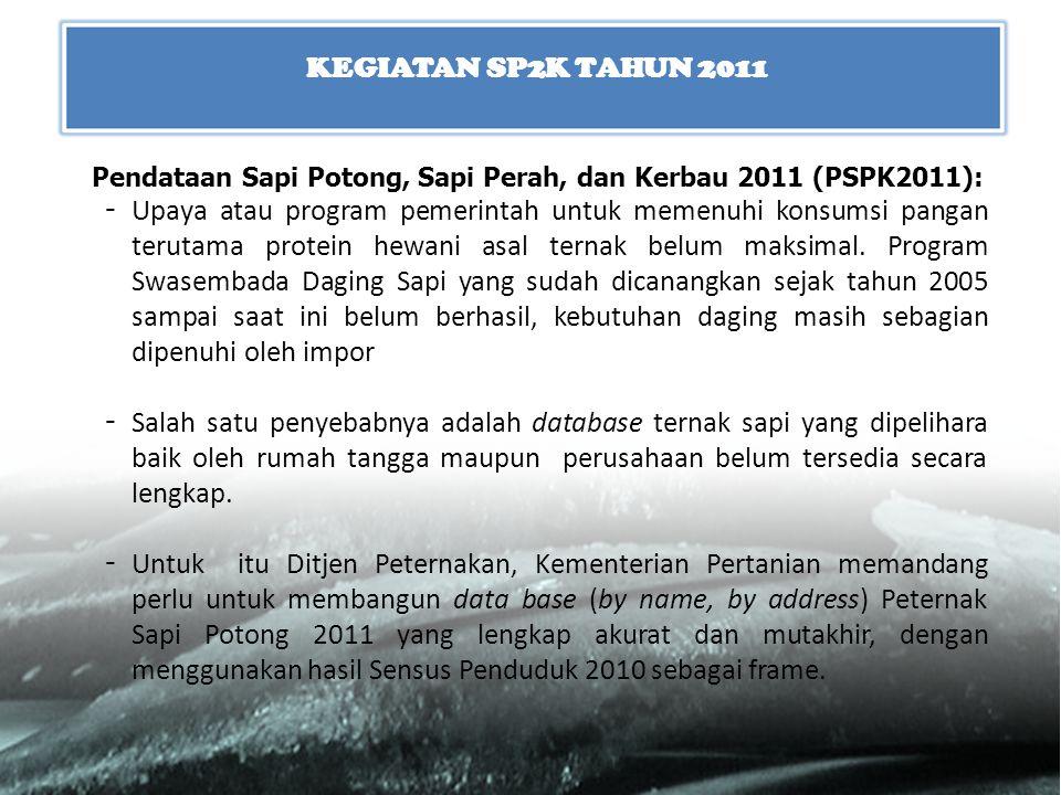 KEGIATAN SP2K TAHUN 2011 Pendataan Sapi Potong, Sapi Perah, dan Kerbau 2011 (PSPK2011):