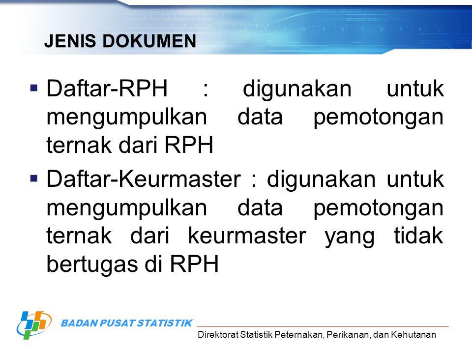 JENIS DOKUMEN Daftar-RPH : digunakan untuk mengumpulkan data pemotongan ternak dari RPH.