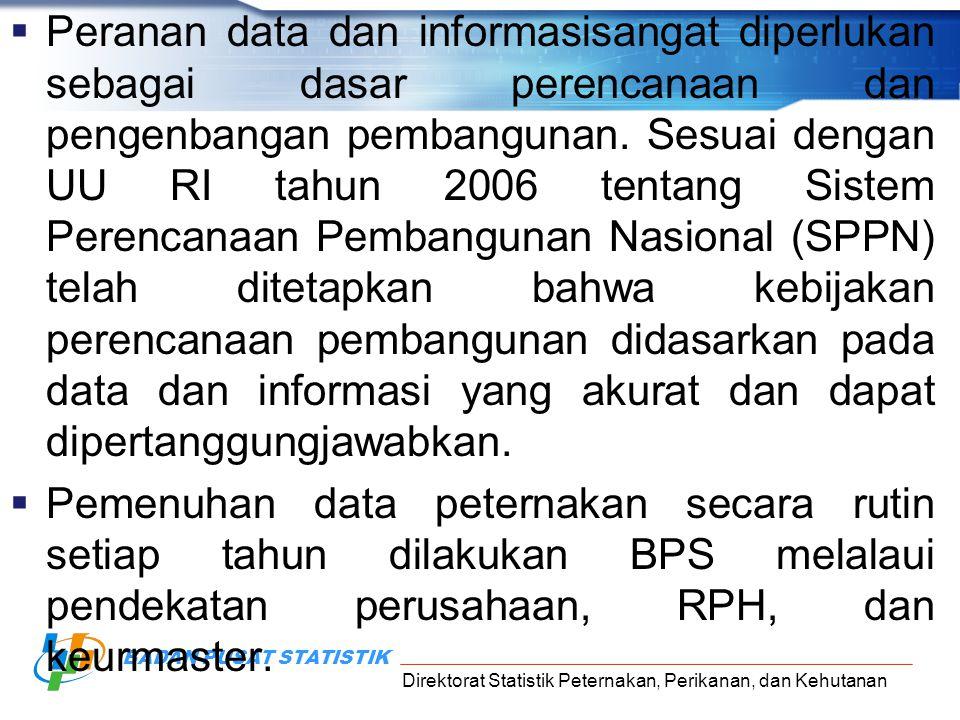 Peranan data dan informasisangat diperlukan sebagai dasar perencanaan dan pengenbangan pembangunan. Sesuai dengan UU RI tahun 2006 tentang Sistem Perencanaan Pembangunan Nasional (SPPN) telah ditetapkan bahwa kebijakan perencanaan pembangunan didasarkan pada data dan informasi yang akurat dan dapat dipertanggungjawabkan.
