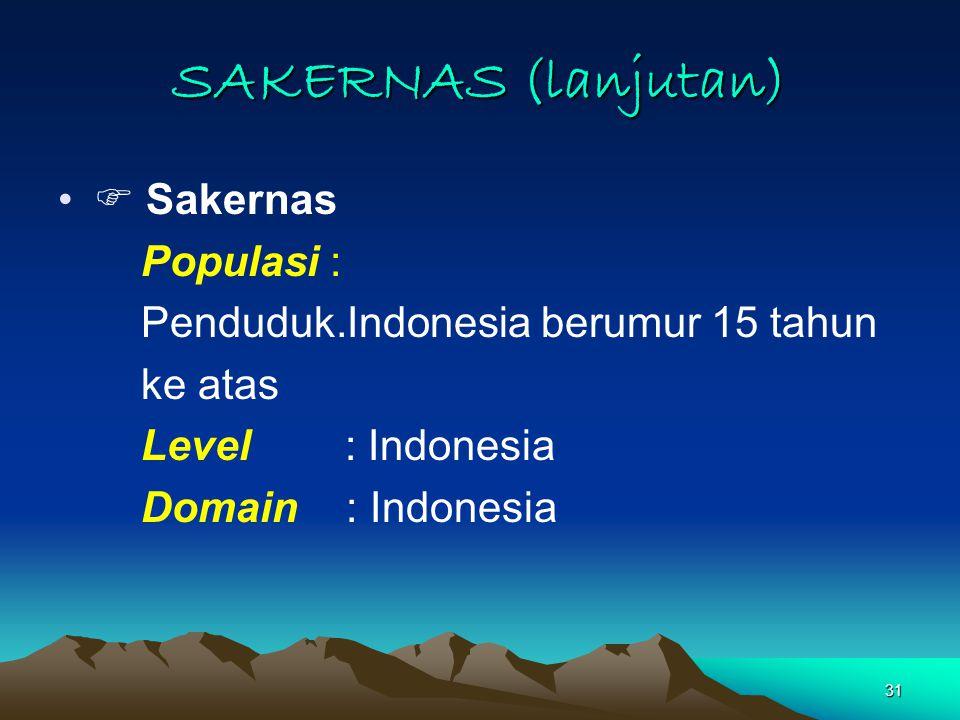 SAKERNAS (lanjutan)  Sakernas Populasi :