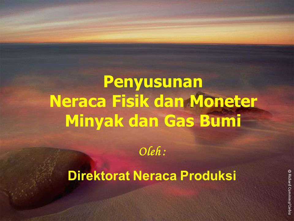 Penyusunan Neraca Fisik dan Moneter Minyak dan Gas Bumi