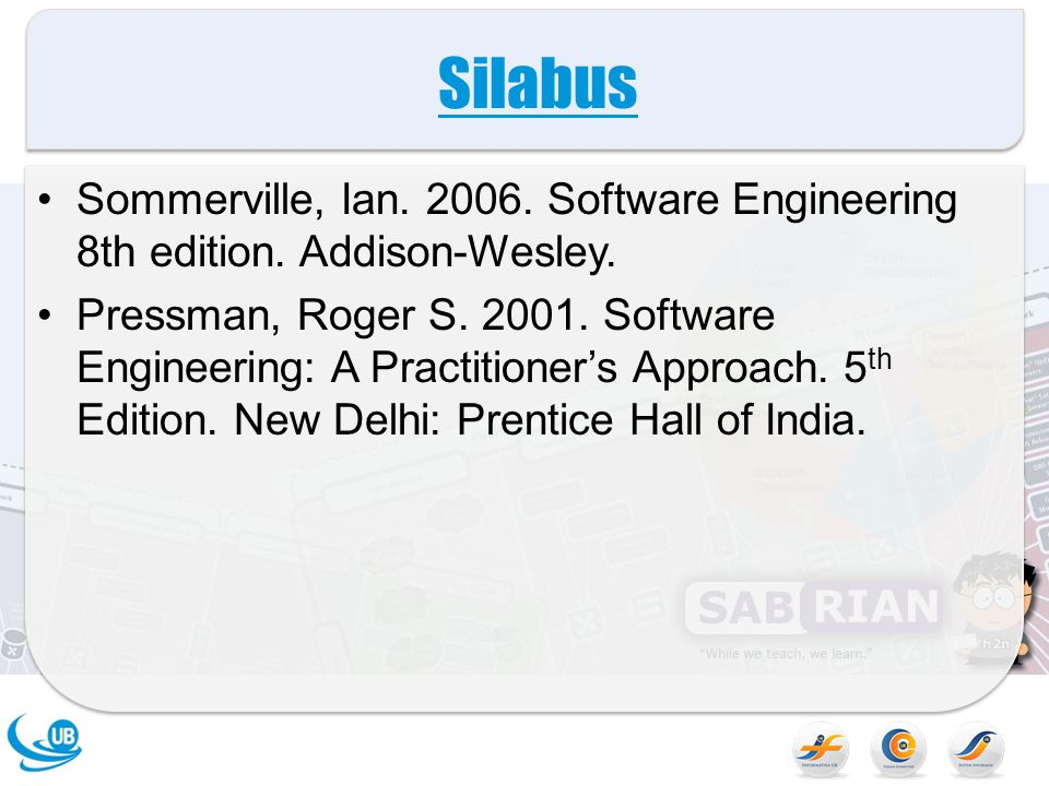 Silabus Sommerville, Ian. 2006. Software Engineering 8th edition. Addison-Wesley.
