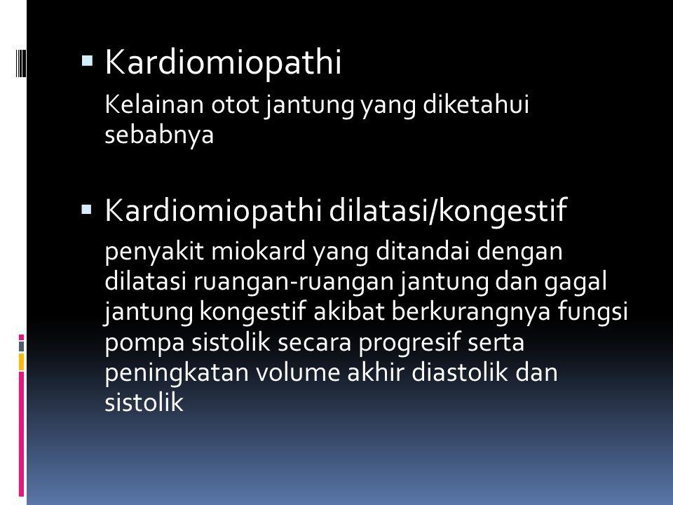 Kardiomiopathi Kardiomiopathi dilatasi/kongestif