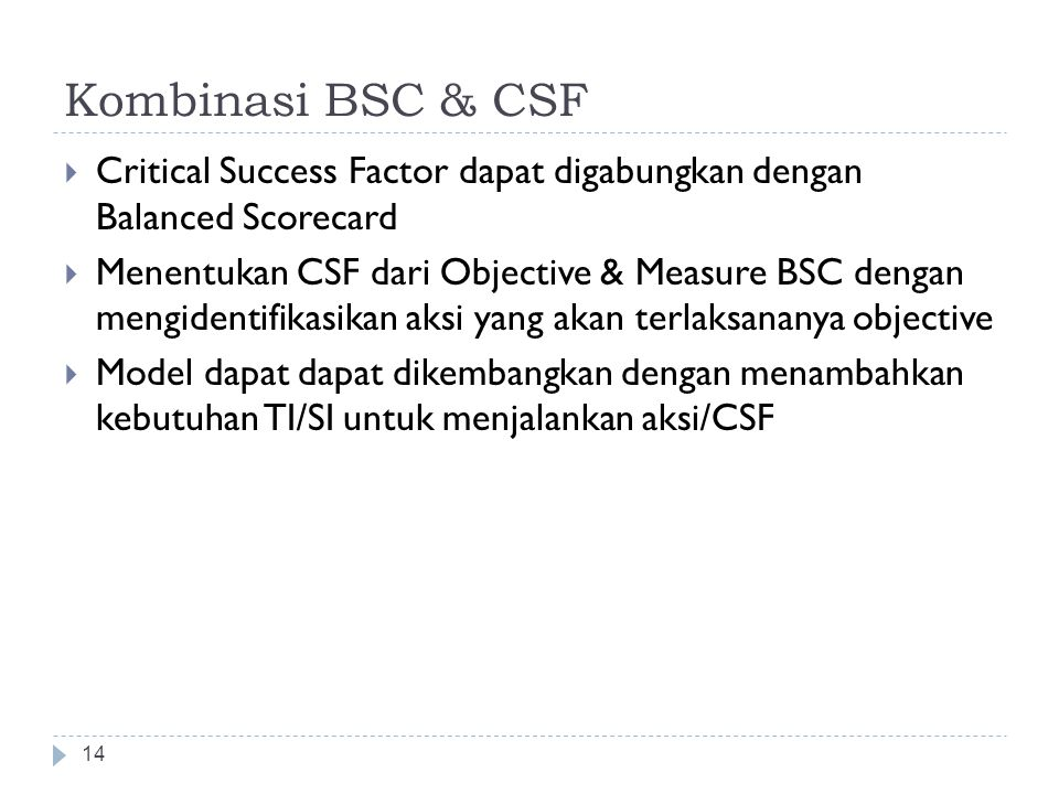 Kombinasi BSC & CSF Critical Success Factor dapat digabungkan dengan Balanced Scorecard.