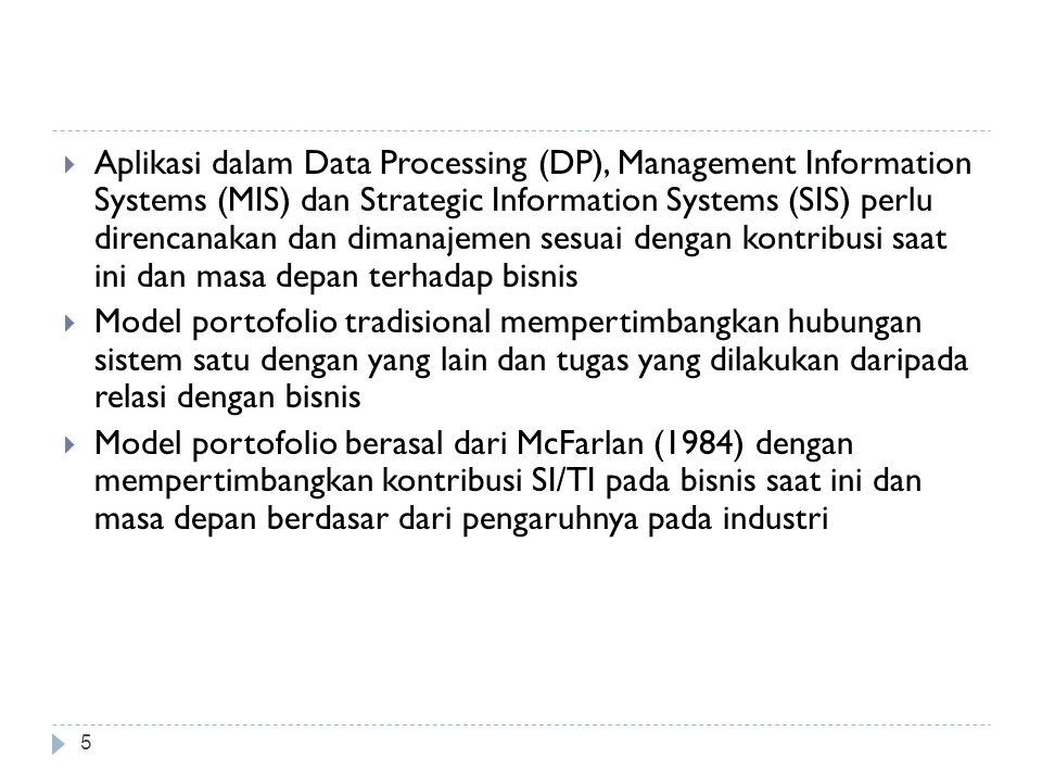 Aplikasi dalam Data Processing (DP), Management Information Systems (MIS) dan Strategic Information Systems (SIS) perlu direncanakan dan dimanajemen sesuai dengan kontribusi saat ini dan masa depan terhadap bisnis