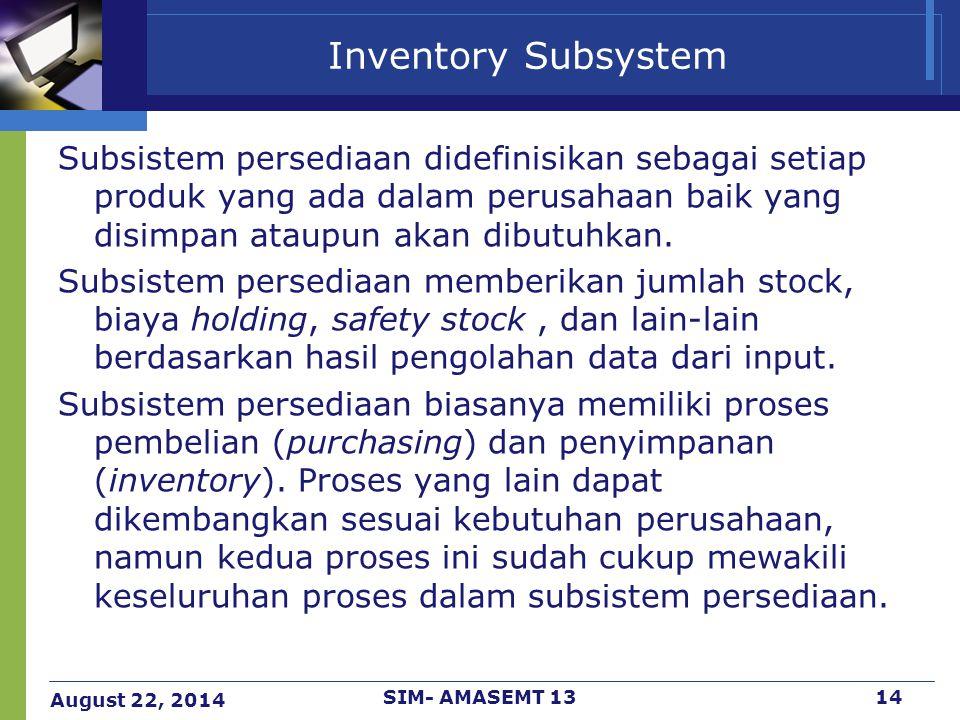 Inventory Subsystem Subsistem persediaan didefinisikan sebagai setiap produk yang ada dalam perusahaan baik yang disimpan ataupun akan dibutuhkan.
