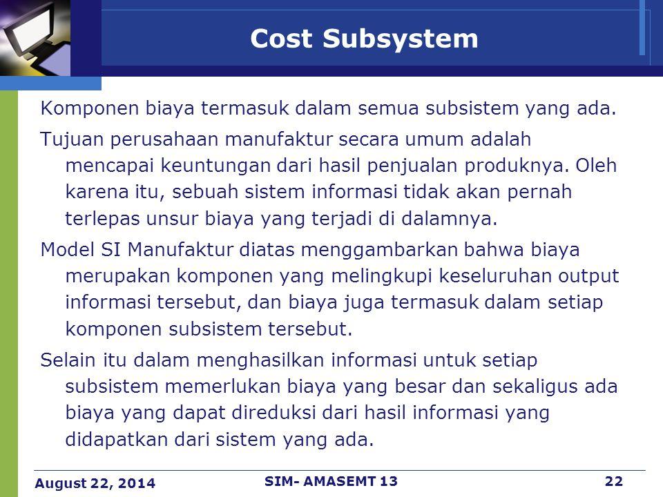 Cost Subsystem Komponen biaya termasuk dalam semua subsistem yang ada.