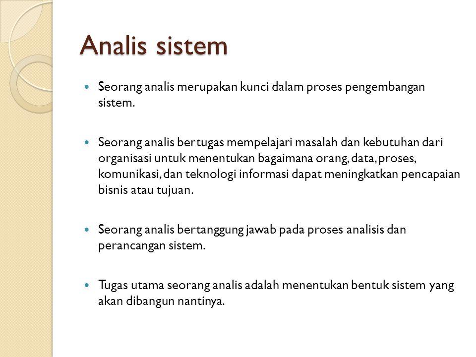 Analis sistem Seorang analis merupakan kunci dalam proses pengembangan sistem.