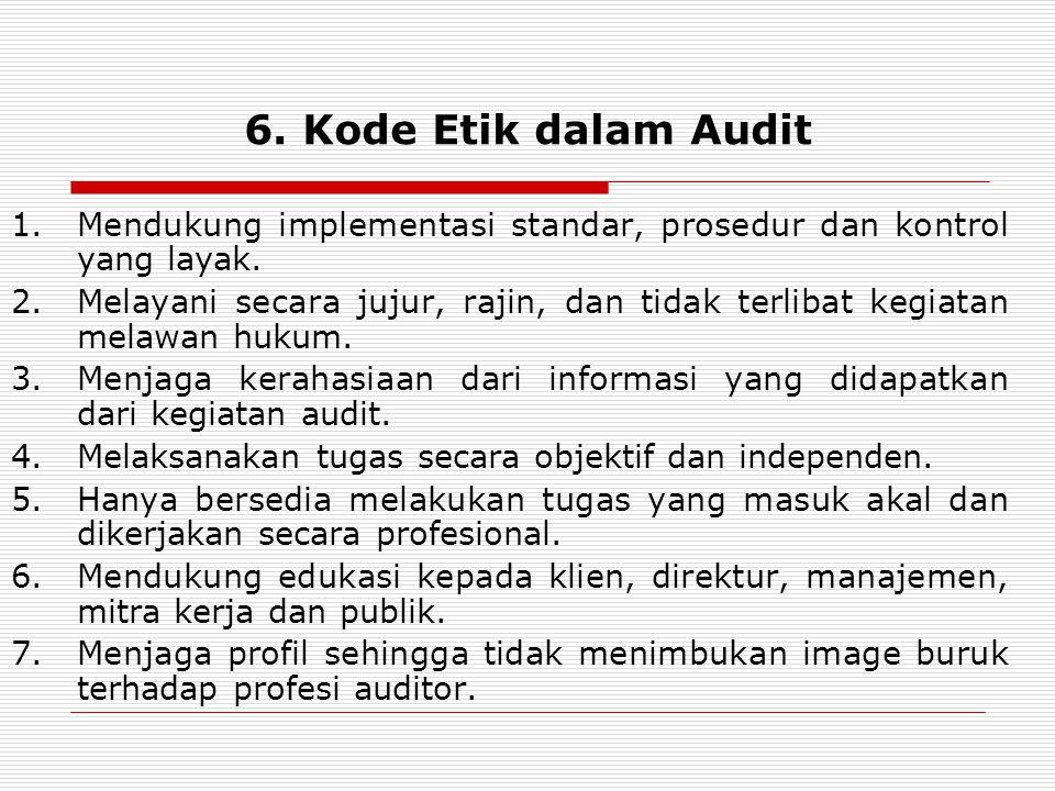 6. Kode Etik dalam Audit Mendukung implementasi standar, prosedur dan kontrol yang layak.