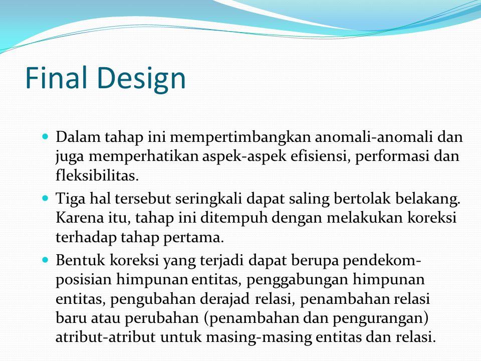 Final Design Dalam tahap ini mempertimbangkan anomali-anomali dan juga memperhatikan aspek-aspek efisiensi, performasi dan fleksibilitas.
