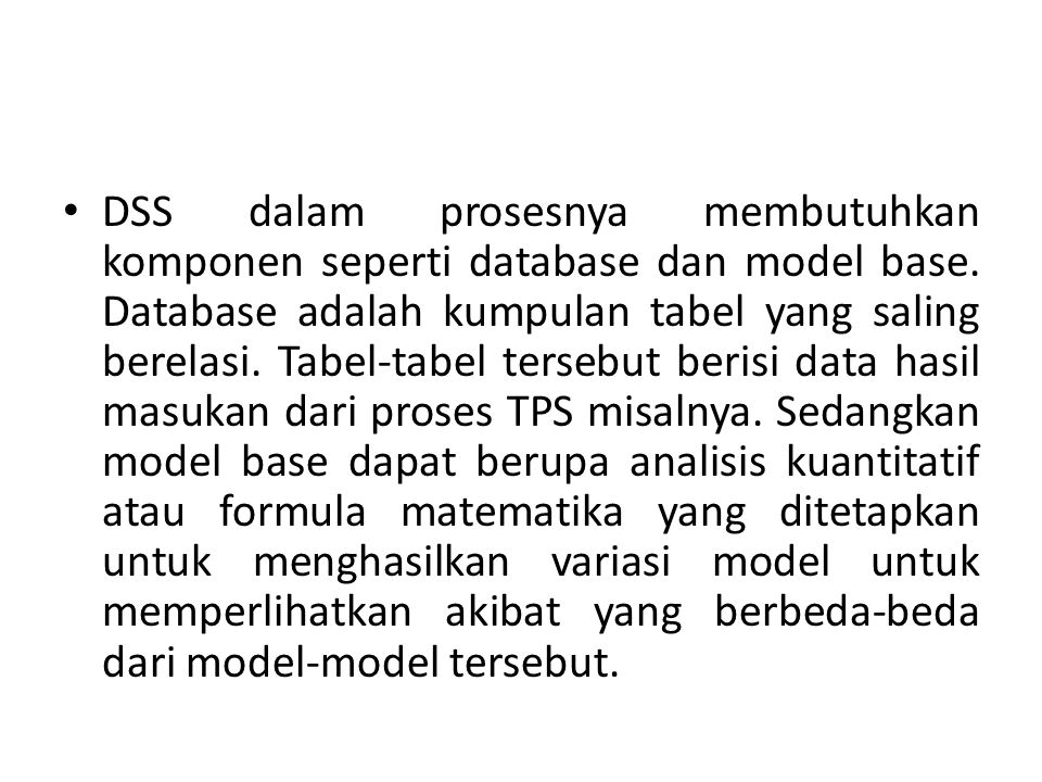 DSS dalam prosesnya membutuhkan komponen seperti database dan model base.