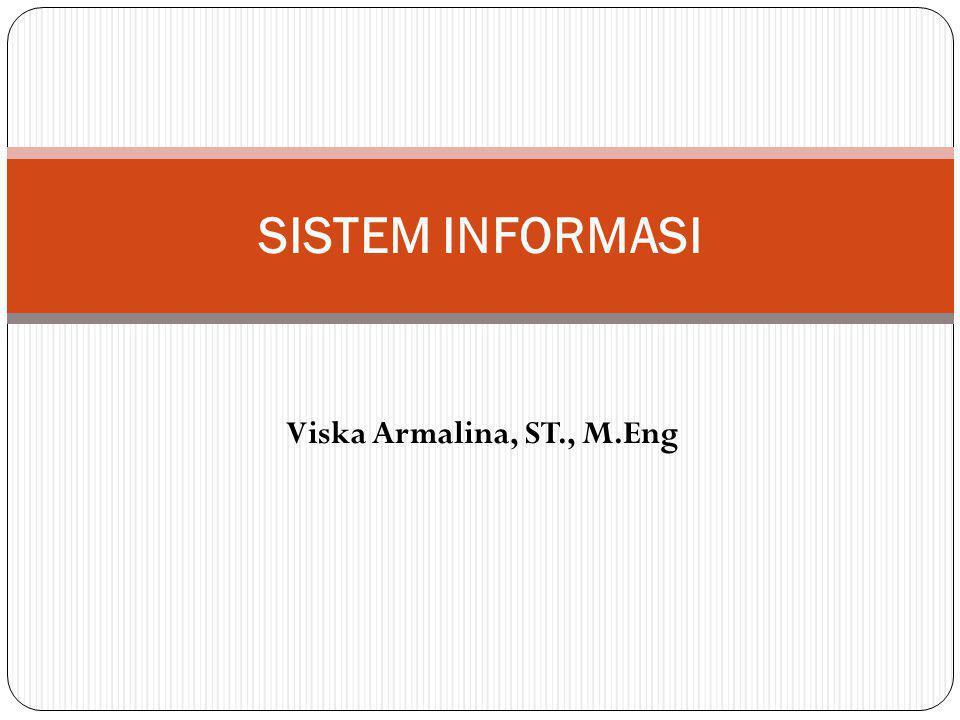 SISTEM INFORMASI Viska Armalina, ST., M.Eng